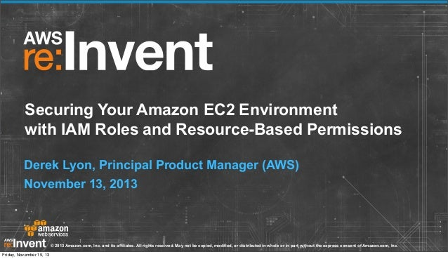 Securing Your Amazon EC2 Environment with IAM Roles and Resource-Based Permissions Derek Lyon, Principal Product Manager (...
