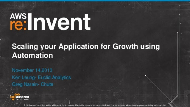 Scaling your Application for Growth using Automation November 14,2013 Ken Leung- Euclid Analytics Greg Narain- Chute  © 20...