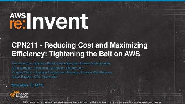 CPN211 - Reducing Cost and Maximizing Efficiency: Tightening the Belt on AWS Tom Johnston - Business Development Manager, ...