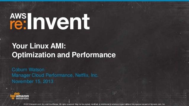 Your Linux AMI: Optimization and Performance Coburn Watson Manager Cloud Performance, Netflix, Inc. November 15, 2013  © 2...