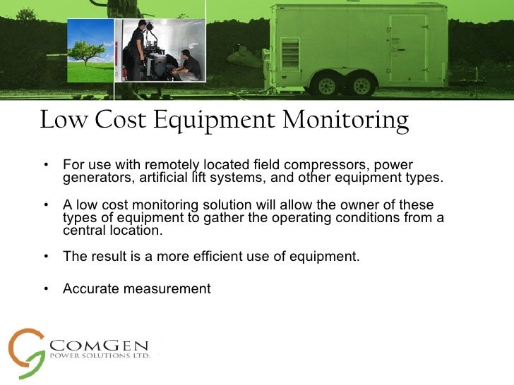 Low Cost Equipment Monitoring <ul><li>For use with remotely located field compressors, power generators, artificial lift s...