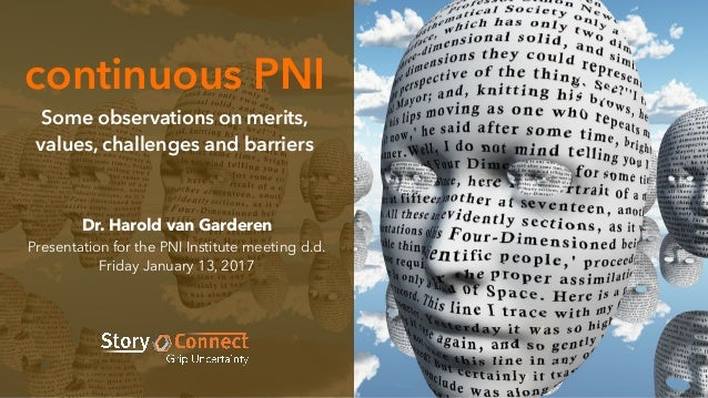 continuous PNI Some observations on merits, values, challenges and barriers Dr. Harold van Garderen Presentation for the P...