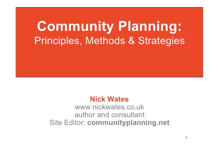 Community Planning: Principles, Methods & Strategies                      Nick Wates            www.nickwates.co.uk       ...