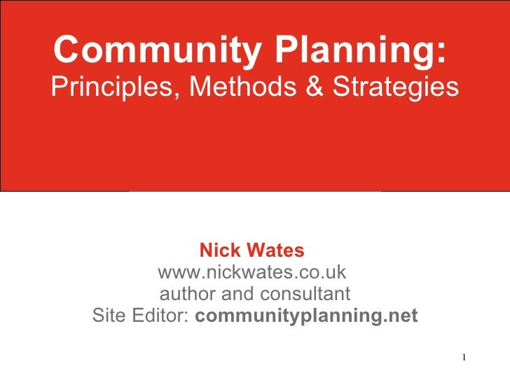 Community Planning:   Principles, Methods & Strategies Nick Wates   www.nickwates.co.uk  author and consultant Site Editor...