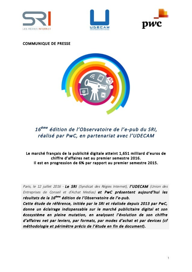 1 COMMUNIQUE DE PRESSE 16ème édition de l'Observatoire de l'e-pub du SRI, réalisé par PwC, en partenariat avec l'UDECAM Le...