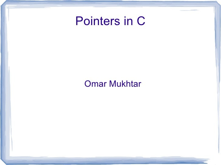 Pointers in C      Omar Mukhtar