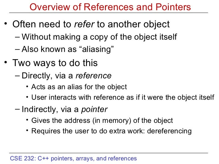 Overview of References and Pointers <ul><li>Often need to  refer  to another object </li></ul><ul><ul><li>Without making a...