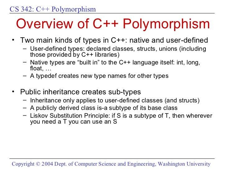 Overview of C++ Polymorphism <ul><li>Two main kinds of types in C++: native and user-defined </li></ul><ul><ul><li>User-de...