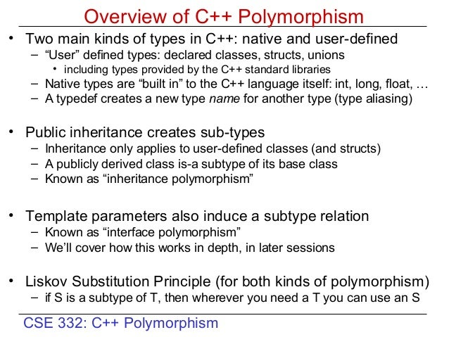 "Overview of C++ Polymorphism• Two main kinds of types in C++: native and user-defined   – ""User"" defined types: declared c..."
