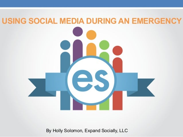 USING SOCIAL MEDIA DURING AN EMERGENCYBy Holly Solomon, Expand Socially, LLC
