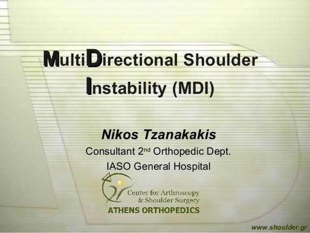 MMultiDDirectional Shoulder IInstability (MDI) Nikos Tzanakakis Consultant 2nd Orthopedic Dept. IASO General Hospital www....