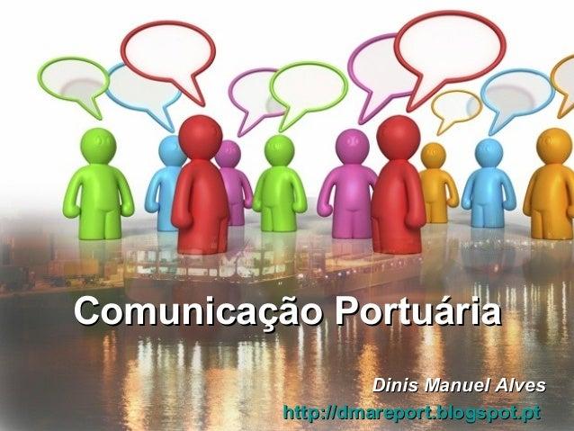 Dinis Manuel AlvesDinis Manuel Alves http://dmareport.blogspot.pthttp://dmareport.blogspot.pt Comunicação PortuáriaComunic...