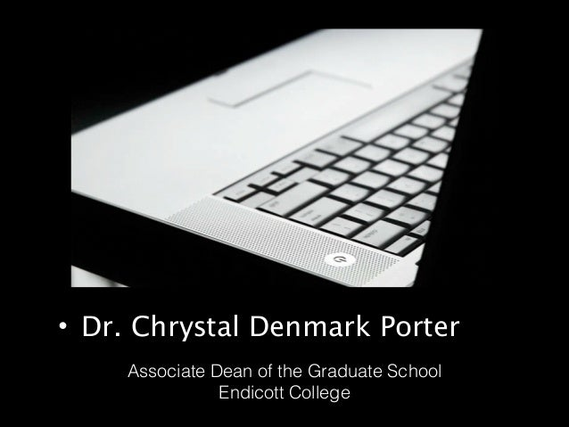 • Dr. Chrystal Denmark Porter Associate Dean of the Graduate School Endicott College