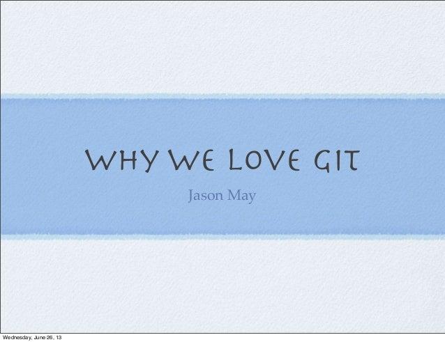 Why We Love GitJason MayWednesday, June 26, 13