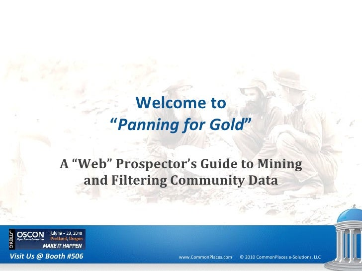 """Welcome to """" Panning for Gold """" A  """"Web"""" Prospector's Guide to Mining and Filtering Community Data"""