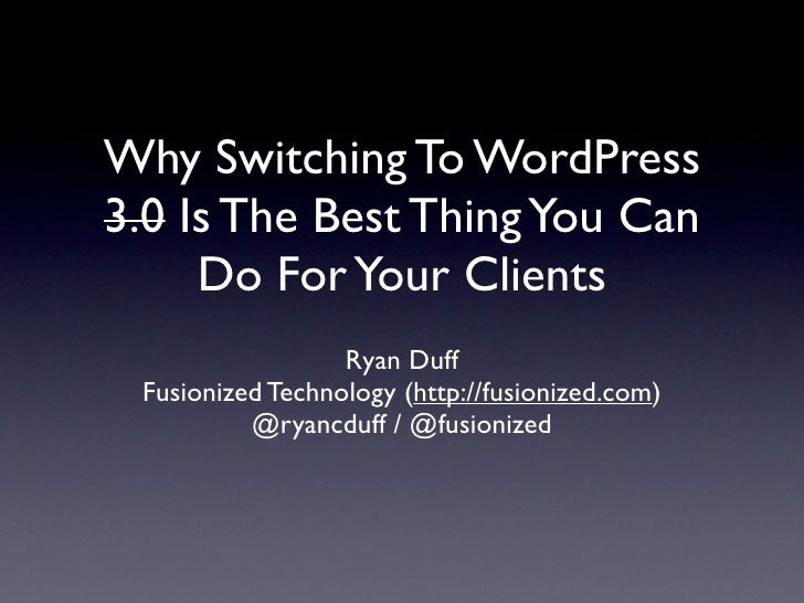 Why Switching To WordPress 3.0 Is The Best Thing You Can      Do For Your Clients                   Ryan Duff  Fusionized ...