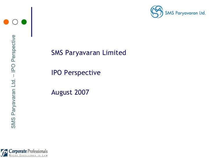 <ul><li>SMS Paryavaran Limited  </li></ul><ul><li>IPO Perspective </li></ul><ul><li>August 2007 </li></ul>