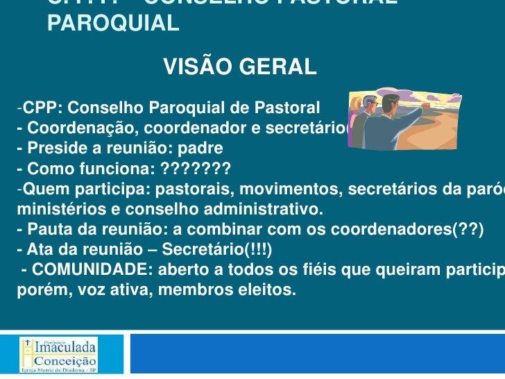 C. P. P. – CONSELHO PASTORAL   PAROQUIAL                 VISÃO GERAL-CPP: Conselho Paroquial de Pastoral- Coordenação, coo...
