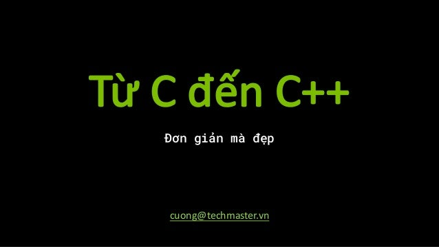 TừCđếnC++ Đơn giản mà đẹp cuong@techmaster.vn
