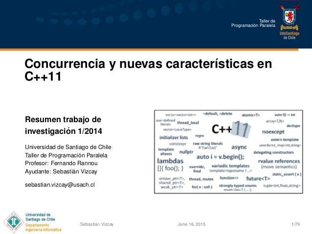 Taller de Programaci´on Paralela Concurrencia y nuevas caracter´ısticas en C++11 Resumen trabajo de investigaci´on 1/2014 ...