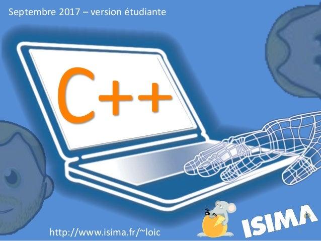 http://www.isima.fr/~loic Septembre 2017 – version étudiante 1