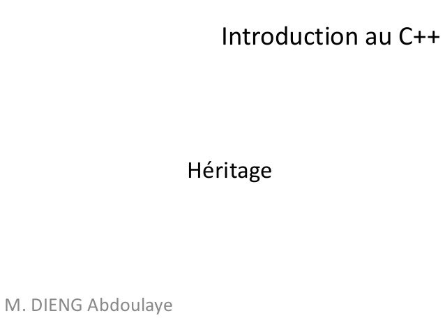 Introduction au C++  M. DIENG Abdoulaye  Héritage