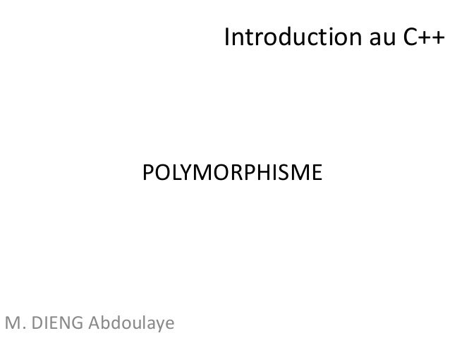 Introduction au C++  POLYMORPHISME  M. DIENG Abdoulaye