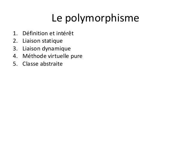 Le polymorphisme  1. Définition et intérêt  2. Liaison statique  3. Liaison dynamique  4. Méthode virtuelle pure  5. Class...