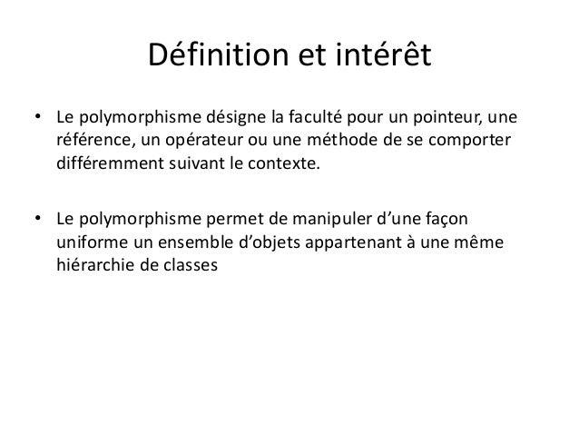 Définition et intérêt  • Le polymorphisme désigne la faculté pour un pointeur, une  référence, un opérateur ou une méthode...