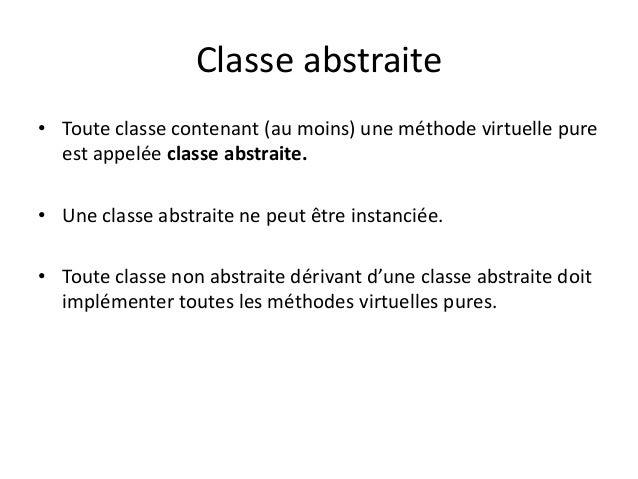 Classe abstraite  • Toute classe contenant (au moins) une méthode virtuelle pure  est appelée classe abstraite.  • Une cla...