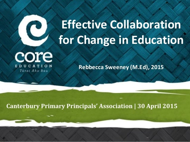 Effective Collaboration for Change in Education Rebbecca Sweeney (M.Ed), 2015