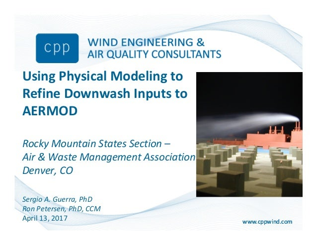www.cppwind.comwww.cppwind.com Using Physical Modeling to Refine Downwash Inputs to AERMOD Rocky Mountain States Section –...