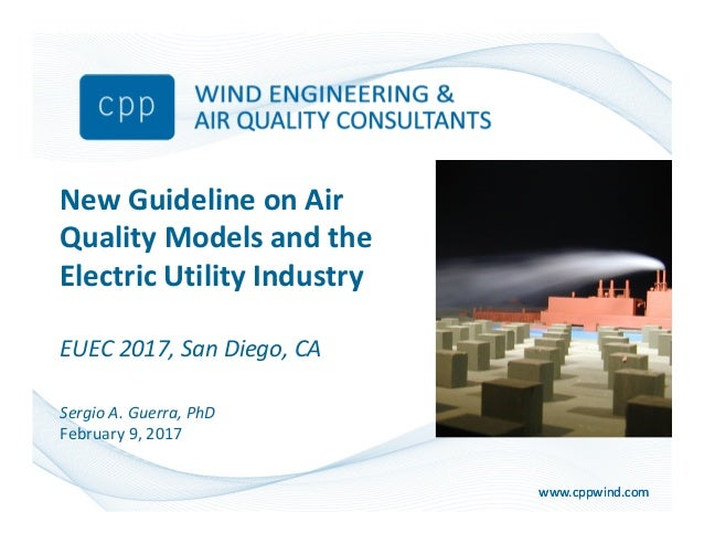www.cppwind.comwww.cppwind.com New Guideline on Air Quality Models and the Electric Utility Industry EUEC 2017, San Diego,...