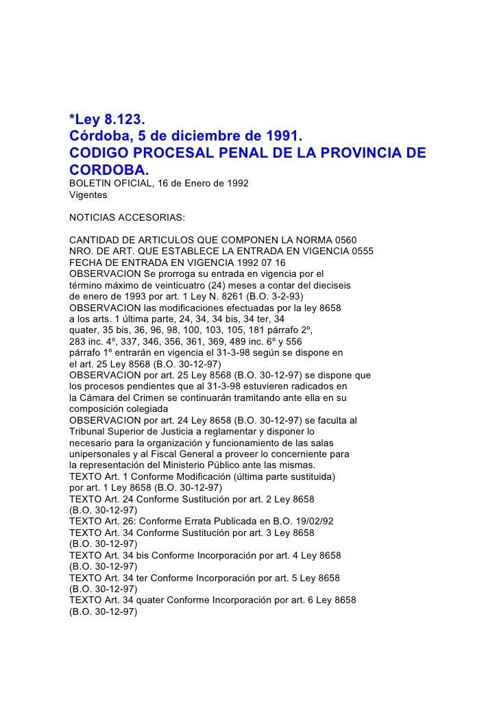 *Ley 8.123. Córdoba, 5 de diciembre de 1991. CODIGO PROCESAL PENAL DE LA PROVINCIA DE CORDOBA. BOLETIN OFICIAL, 16 de Ener...