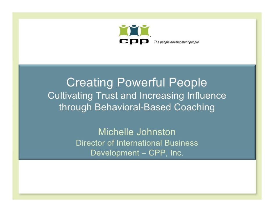 Creating Powerful PeopleCultivating Trust and Increasing Influence  through Behavioral-Based Coaching            Michelle ...