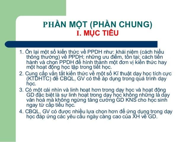 PHẦN MỘT (PHẦN CHUNG) I. MỤC TIÊU 1. Ôn lại một số kiến thức về PPDH như: khái niệm (cách hiểu thông thường) về PPDH; nhữn...