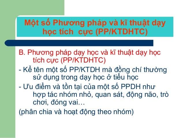 Một số Phương pháp và kĩ thuật dạy học tích cực (PP/KTDHTC) B. Phương pháp dạy học và kĩ thuật dạy học tích cực (PP/KTDHTC...