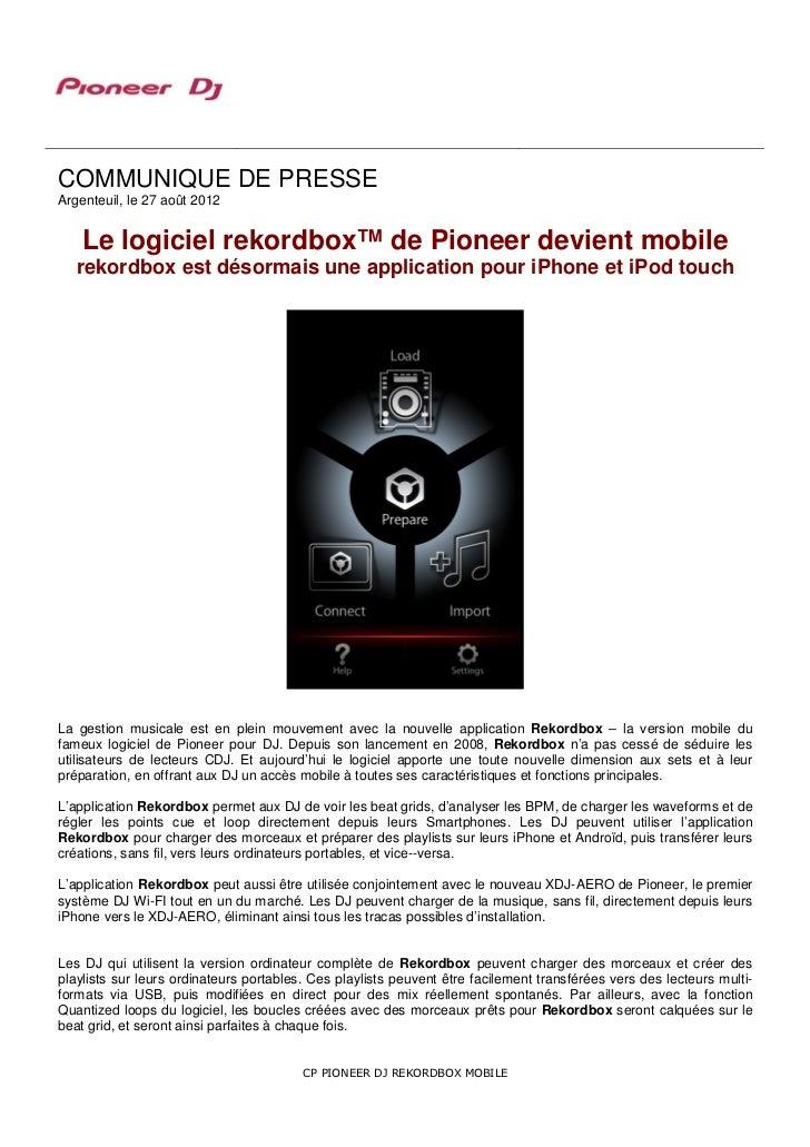 COMMUNIQUE DE PRESSEArgenteuil, le 27 août 2012    Le logiciel rekordbox™ de Pioneer devient mobile   rekordbox est désorm...