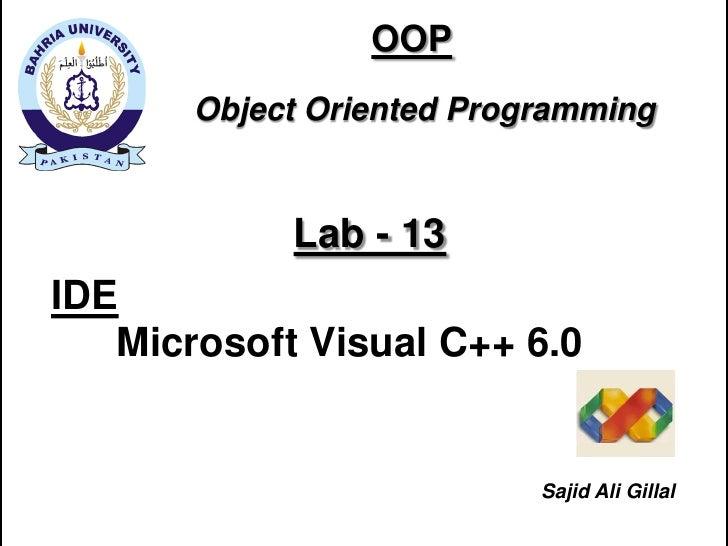 OOP        Object Oriented Programming               Lab - 13 IDE    Microsoft Visual C++ 6.0                             ...