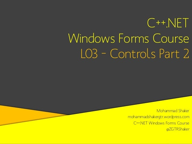 C++.NET Windows Forms Course L03 – Controls Part 2  Mohammad Shaker mohammadshakergtr.wordpress.com C++.NET Windows Forms ...