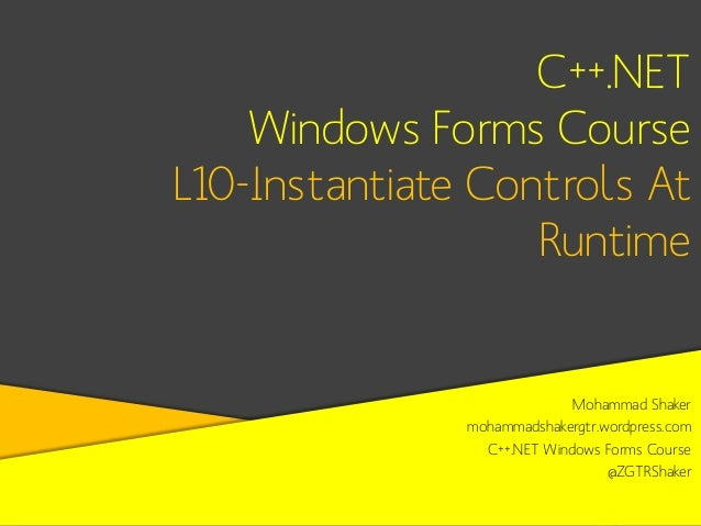 C++.NET Windows Forms Course L10-Instantiate Controls At Runtime  Mohammad Shaker mohammadshakergtr.wordpress.com C++.NET ...