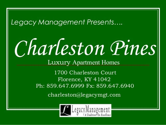Legacy Management Presents….  Charleston Pines  Luxury Apartment Homes  1700 Charleston Court  Florence, KY 41042  Ph: 859...
