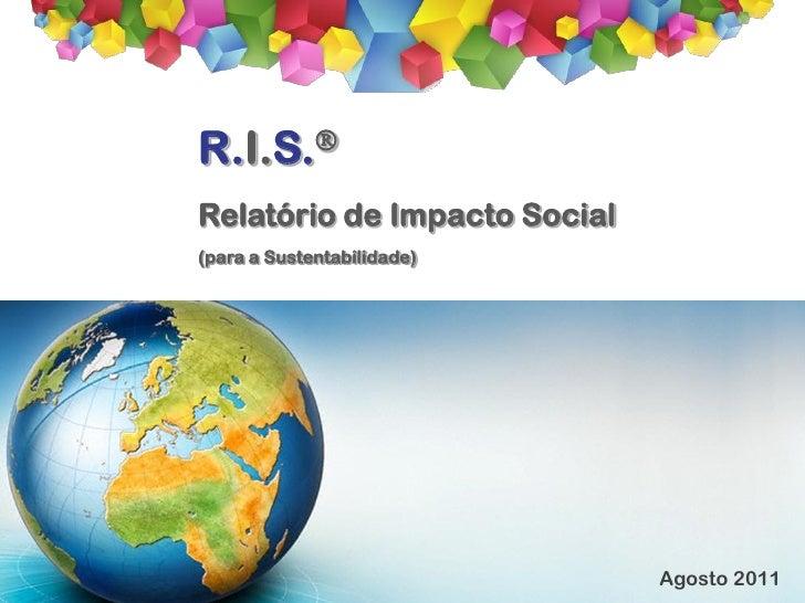 R. I. S.®                            Relatório de Impacto SocialR.I.S.Relatório de Impacto Social(para a Sustentabilidade...