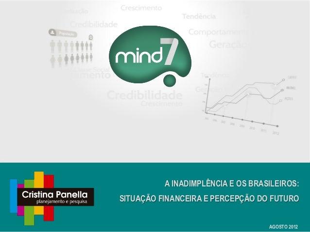 A INADIMPLÊNCIA E OS BRASILEIROS:SITUAÇÃO FINANCEIRA E PERCEPÇÃO DO FUTURO                                   AGOSTO 2012