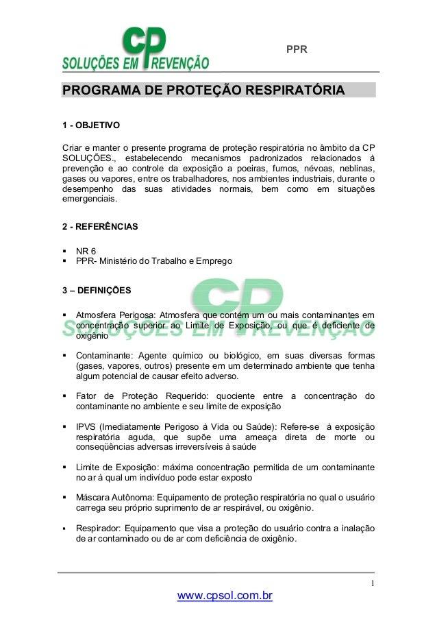 PPR www.cpsol.com.br 1 PROGRAMA DE PROTEÇÃO RESPIRATÓRIA 1 - OBJETIVO Criar e manter o presente programa de proteção respi...