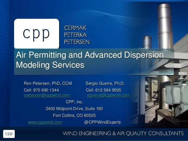 Air Permitting and Advanced Dispersion Modeling Services Ron Petersen, PhD, CCM Sergio Guerra, Ph.D. Cell: 970 690 1344 Ce...