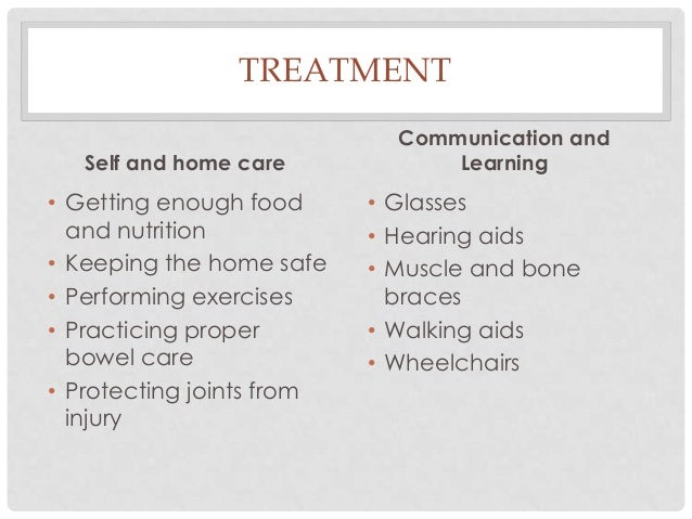 TREATMENT Self and home care  • Getting enough food and nutrition • Keeping the home safe • Performing exercises • Practic...