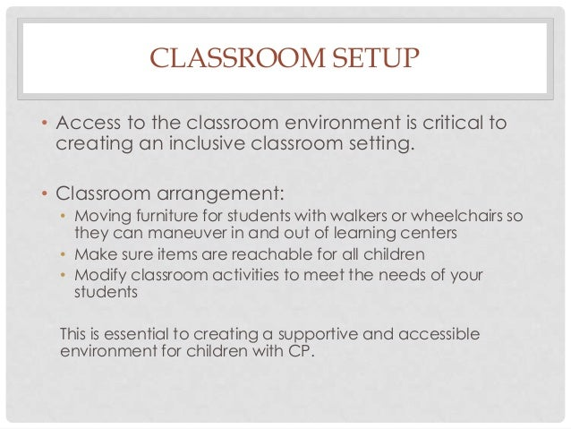 CLASSROOM SETUP • Access to the classroom environment is critical to creating an inclusive classroom setting. • Classroom ...