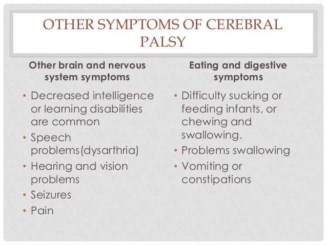 OTHER SYMPTOMS OF CEREBRAL PALSY Other brain and nervous system symptoms  • Decreased intelligence or learning disabilitie...