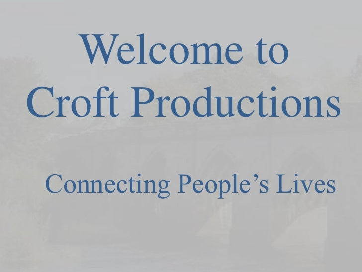 """Welcome toCroft Productions Connecting People""""s Lives"""